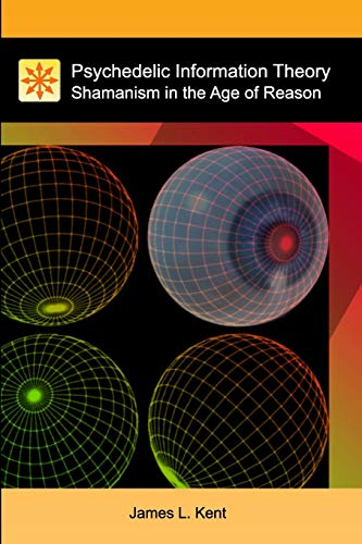 Psychedelic Information Theory: Shamanism in the Age of Reason von Createspace