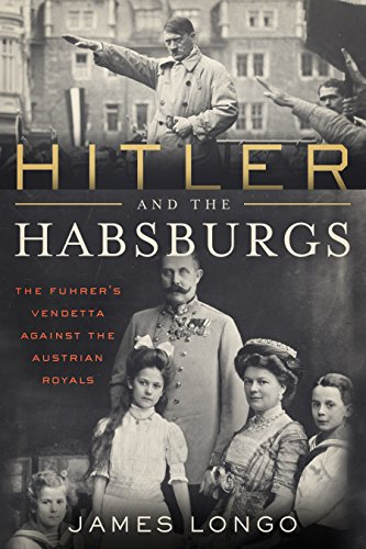 Hitler and the Habsburgs: The Fuhrer's Vendetta Against the Austrian Royals von EverAfter Romance