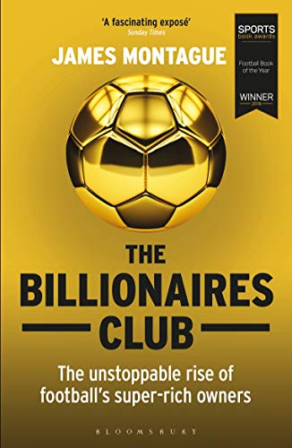 The Billionaires Club: The Unstoppable Rise of Football's Super-rich Owners WINNER FOOTBALL BOOK OF THE YEAR, SPORTS BOOK AWARDS 2018 von Bloomsbury Publishing PLC