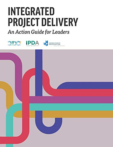 Integrated Project Delivery: An Action Guide for Leaders von Independently published