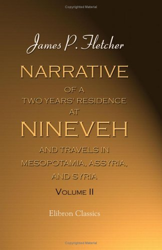 Narrative of a Two Years' Residence at Nineveh, and Travels in Mesopotamia, Assyria, and Syria: Volume 2 von Adamant Media Corporation