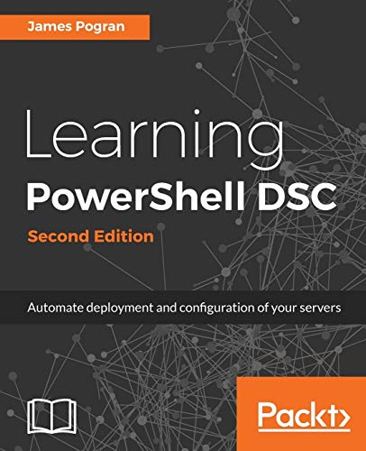 Learning PowerShell DSC - Second Edition: Automate deployment and configuration of your servers (English Edition) von Packt Publishing