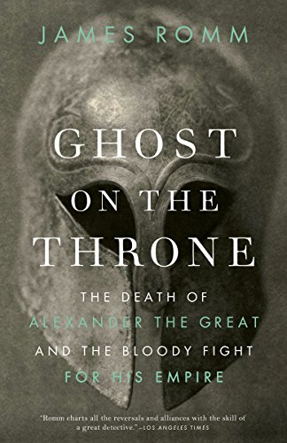 Ghost on the Throne: The Death of Alexander the Great and the Bloody Fight for His Empire
