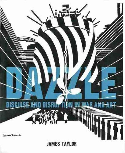 Dazzle: Disguise and Disruption in War and Art von U S NAVAL INST PR