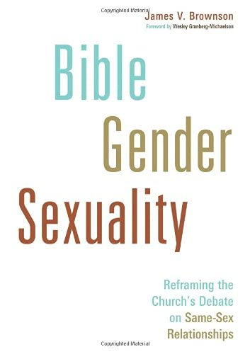 Bible, Gender, Sexuality: Reframing the Church's Debate on Same-Sex Relationships von Eerdmans