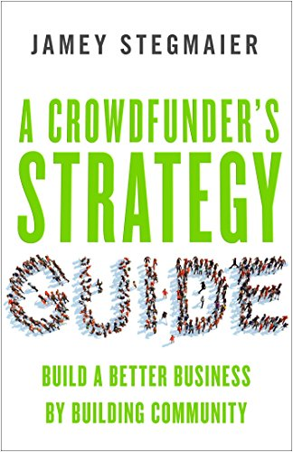 A Crowdfunder's Strategy Guide: Build a Better Business by Building Community von Berrett-Koehler Publishers