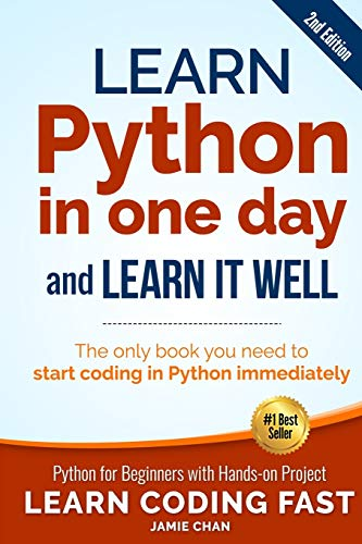 Learn Python in One Day and Learn It Well (2nd Edition): Python for Beginners with Hands-on Project. The only book you need to start coding in Python immediately (Learn Coding Fast) von CreateSpace Independent Publishing Platform
