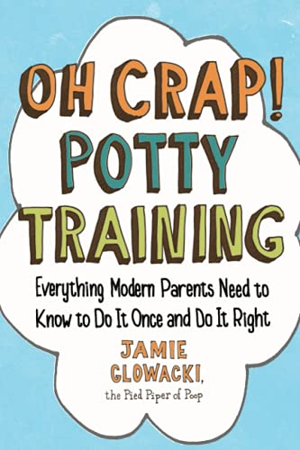 Oh Crap! Potty Training: Everything Modern Parents Need to Know  to Do It Once and Do It Right (Volume 1) (Oh Crap Parenting, Band 1)