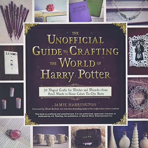The Unofficial Guide to Crafting the World of Harry Potter: 30 Magical Crafts for Witches and Wizards_from Pencil Wands to House Colors Tie-Dye Shirts von Adams Media