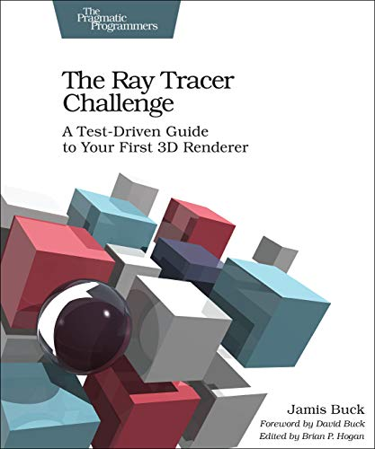 The Ray Tracer Challenge: A Test-Driven Guide to Your First 3D Renderer (Pragmatic Bookshelf) von The Pragmatic Programmers