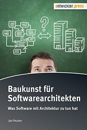 Baukunst für Softwarearchitekten. Was Software mit Architektur zu tun hat von Entwickler.Press; Software & Support