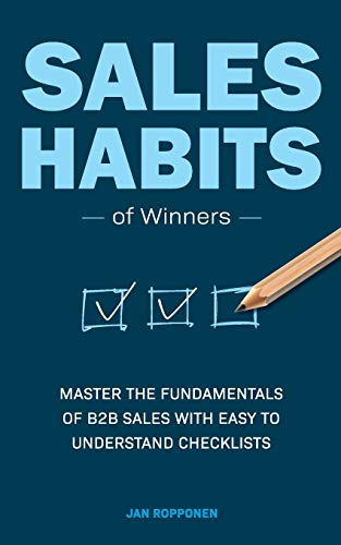 Sales Habits of Winners: Master the fundamentals of B2B sales with easy to understand checklists von Axend Oy