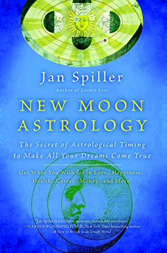 New Moon Astrology: The Secret of Astrological Timing to Make All Your Dreams Come True von Bantam
