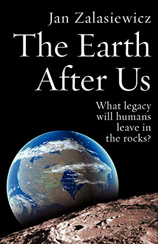 The Earth After Us: What Legacy Will Humans Leave in the Rocks? von Oxford University Press, USA