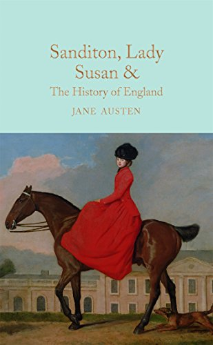 Sanditon, Lady Susan, & The History of England: The Juvenilia and Shorter Works of Jane Austen (Macmillan Collector's Library, Band 20)