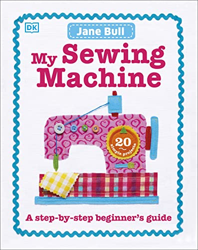 My Sewing Machine Book: A Step-by-Step Beginner's Guide von Dorling Kindersley Uk