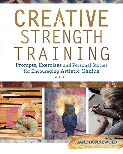Creative Strength Training: Prompts, Exercises and Personal Stories for Encouraging Artistic Genius von North Light Books