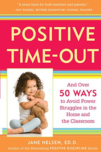 Positive Time-Out: And Over 50 Ways to Avoid Power Struggles in the Home and the Classroom (Positive Discipline) von Harmony