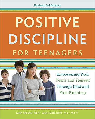 Positive Discipline for Teenagers, Revised 3rd Edition: Empowering Your Teens and Yourself Through Kind and Firm Parenting von Harmony
