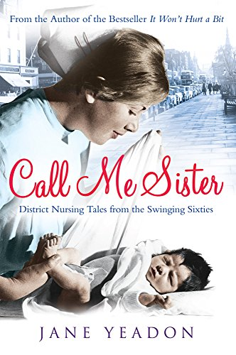 Call Me Sister: District Nursing Tales from the Swinging Sixties von Black and White Publishing