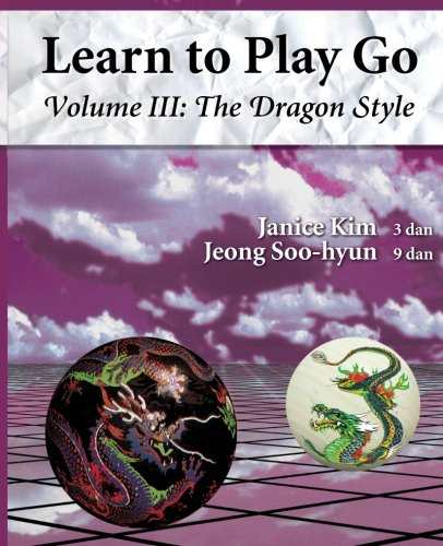 The Dragon Style (Learn to Play Go Volume III): Learn to Play Go Volume III (Learn to Play Go Service) von Good Move Press