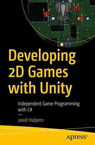 Developing 2D Games with Unity: Independent Game Programming with C# von Apress