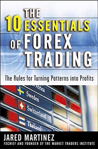 The 10 Essentials of Forex Trading: The Rules for Turning Trading Patterns Into Profit von McGraw-Hill Education Ltd