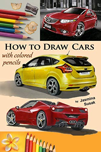 How to Draw Cars with Colored Pencils: from Photographs in Realistic Style, Learn to Draw Ford Focus ST, Honda Accord, Ferrari Spider cars, Drawing Vehicles, Step-by-Step Drawing Tutorials von CreateSpace Independent Publishing Platform
