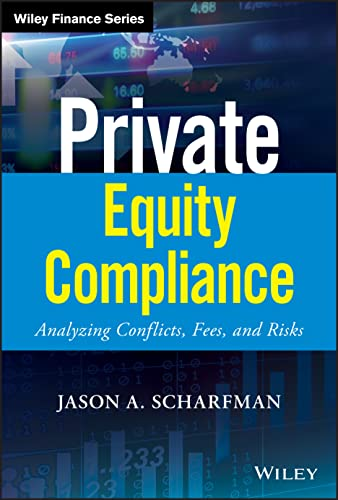 Private Equity Compliance: Analyzing Conflicts, Fees, and Risks (Wiley Finance) von Wiley