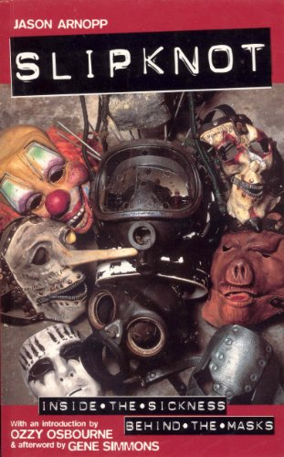 Slipknot: Inside the Sickness, Bahind the Masks With an Intro by Ozzy Osbourne & Afterword by Gene Simmons