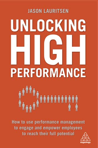 Lauritsen, J: Unlocking High Performance: How to Use Performance Management to Engage and Empower Employees to Reach Their Full Potential von Kogan Page