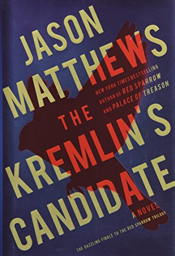 The Kremlin's Candidate: A Novel (The Red Sparrow Trilogy, Band 3)