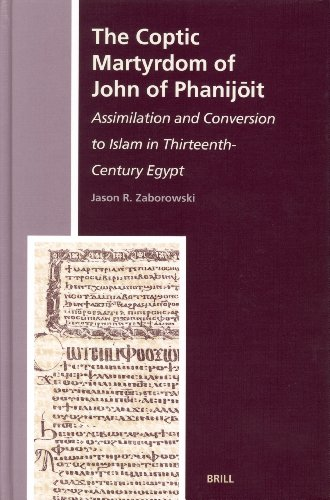 The Coptic Martyrdom of John of Phanijōit: Assimilation and Conversion to Islam in Thirteenth-Century Egypt (The History of Christan-Muslim Relations, Band 3) von BRILL ACADEMIC PUB