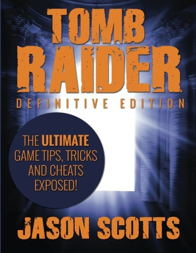 Tomb Raider: Definitive Edition: The Ultimate Game Tips, Tricks and Cheats Exposed! von Speedy Publishing LLC