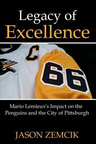 Legacy Of Excellence: Mario Lemieux's Impact on the Penguins and the City of Pittsburgh von CreateSpace Independent Publishing Platform