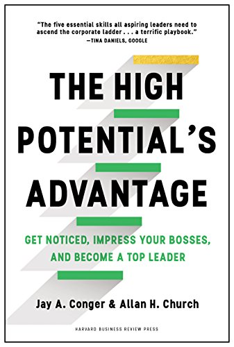The High Potential's Advantage: Get Noticed, Impress Your Bosses, and Become a Top Leader von Harvard Business Review Press