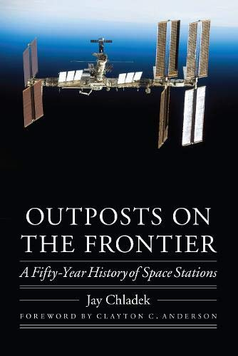 Outposts on the Frontier: A Fifty-Year History of Space Stations (Outward Odyssey: a People's History of Spaceflight) von Outward Odyssey: a People's Hi