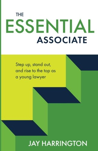The Essential Associate: Step Up, Stand Out, and Rise to the Top as a Young Lawyer von Harrington Communications