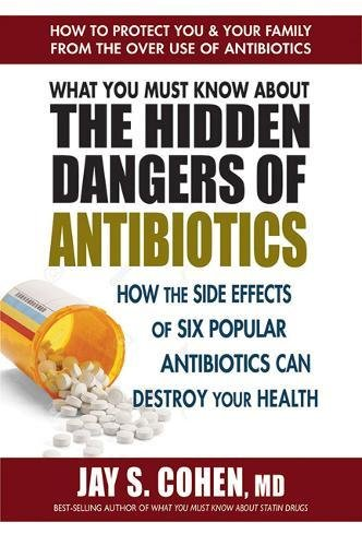 What You Must Know About the Hidden Dangers of Antibiotics: How the Side Effects of Six Popular Antibiotics Can Destroy Your Health von Square One Publishers