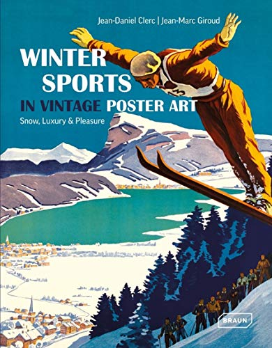 Winter Sports in Vintage Poster Art: Snow, Luxury & Pleasure von Braun Publishing