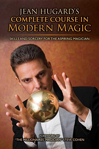 Jean Hugard's Complete Course in Modern Magic: Skills and Sorcery for the Aspiring Magician von RACEHORSE PUB