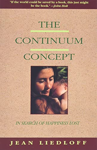 The Continuum Concept: In Search Of Happiness Lost (Classics in Human Development) von Da Capo Press