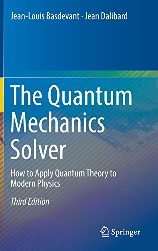 The Quantum Mechanics Solver: How to Apply Quantum Theory to Modern Physics von Springer, Berlin; Springer International Publishing