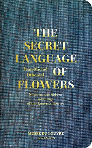 The Secret Language of Flowers: Notes on the hidden meanings of the Louvre's flowers von Actes Sud