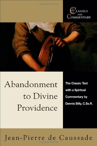 Abandonment to Divine Providence: The Classic Text with a Spiritual Commentary (Classics With Commentary)