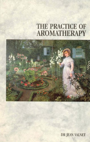 The Practice Of Aromatherapy: Classic Compendium of Plant Medicines and Their Healing Properties von C W Daniel
