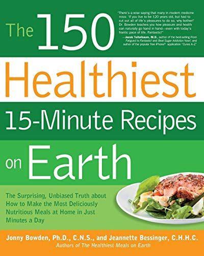 150 Healthiest 15-Minute Recipes on Earth: The Surprising, Unbiased Truth about How to Make the Most Deliciously Nutritious Meals at Home in Just Minutes a Day von Fair Winds Press (MA)