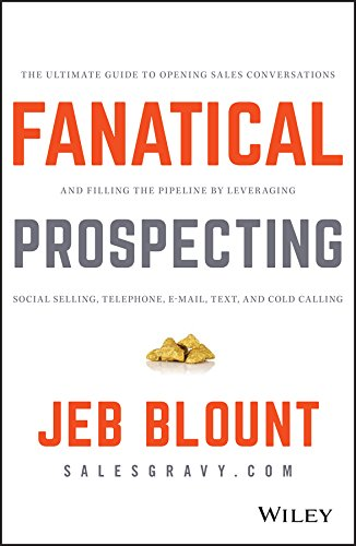 Fanatical Prospecting: The Ultimate Guide to Opening Sales Conversations and Filling the Pipeline by Leveraging Social Selling, Telephone, Email, Text, and Cold Calling von Wiley