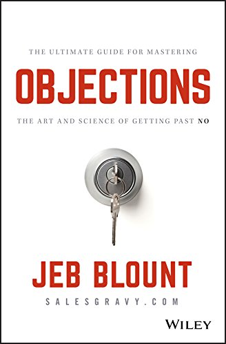 Objections: The Ultimate Guide for Mastering The Art and Science of Getting Past No von Wiley