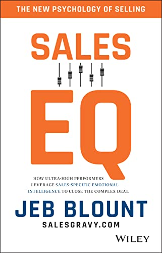 Sales EQ: How Ultra High Performers Leverage Sales-Specific Emotional Intelligence to Close the Complex Deal von Wiley